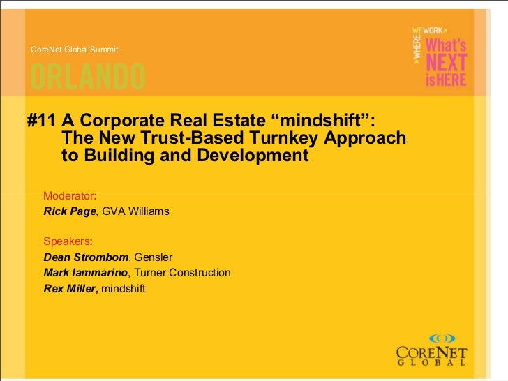 "CoreNet Global Summit     #11 A Corporate Real Estate ""mindshift"":     The New Trust-Based Turnkey Approach     to Buildin..."