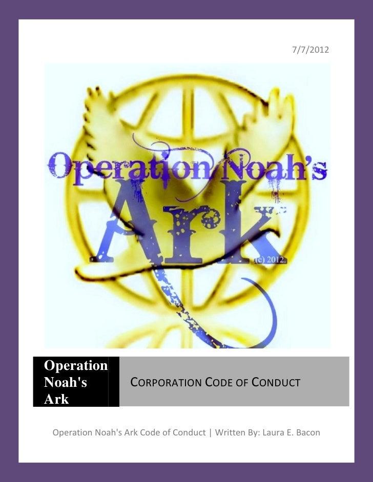 7/7/2012OperationNoahs             CORPORATION CODE OF CONDUCTArk Operation Noahs Ark Code of Conduct   Written By: Laura ...