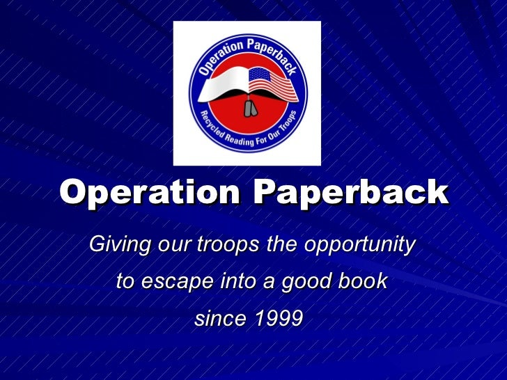 Operation Paperback Giving our troops the opportunity to escape into a good book since 1999