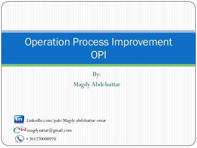 Operation Process Improvement              OPI                              By:                        Magdy AbdelsattarLi...