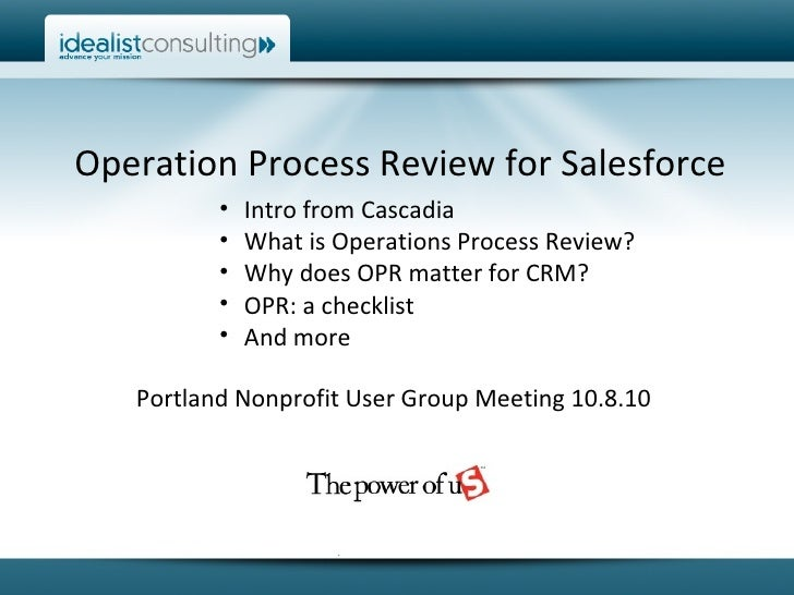 Operation Process Review for Salesforce <ul><li>Intro from Cascadia </li></ul><ul><li>What is Operations Process Review? <...