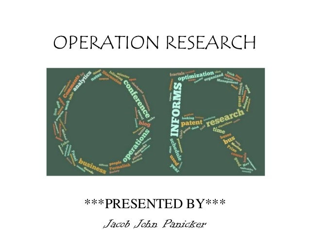 OPERATION RESEARCH  ***PRESENTED BY*** Jacob John Panicker
