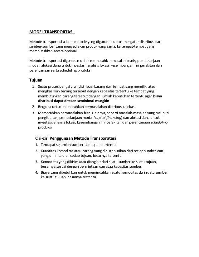 MODEL TRANSPORTASIMetode transportasi adalah metode yang digunakan untuk mengatur distribusi darisumber-sumber yang menyed...