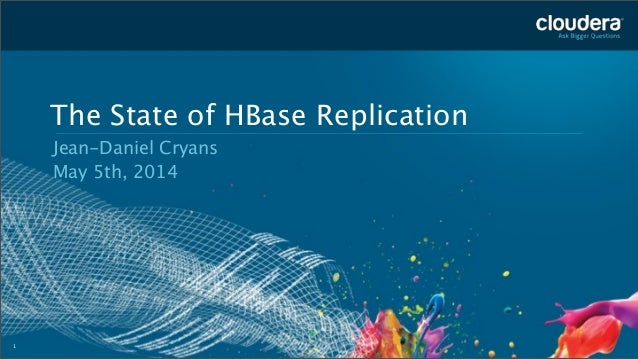 1 The State of HBase Replication Jean-Daniel Cryans May 5th, 2014