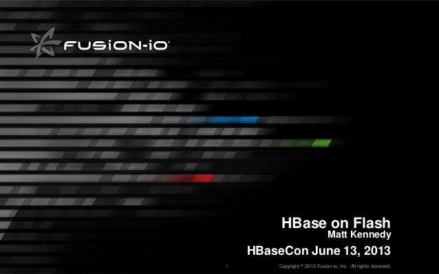 Fusion-io Confidential—Copyright © 2013 Fusion-io, Inc. All rights reserved.Fusion-io Confidential—Copyright © 2013 Fusion...