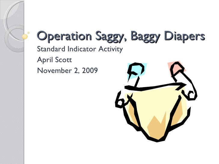 Operation Saggy,  Baggy Diapers