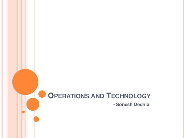 OPERATIONS AND TECHNOLOGY - Sonesh Dedhia