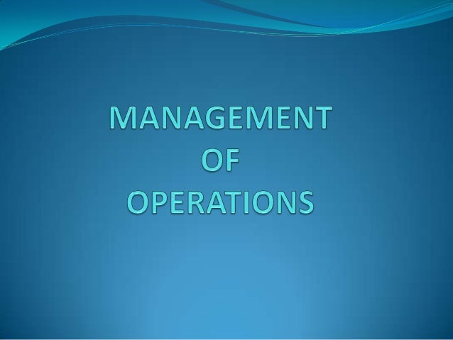 Operations Management  Operations Management is the planning, scheduling and controlling of activities that transforms in...