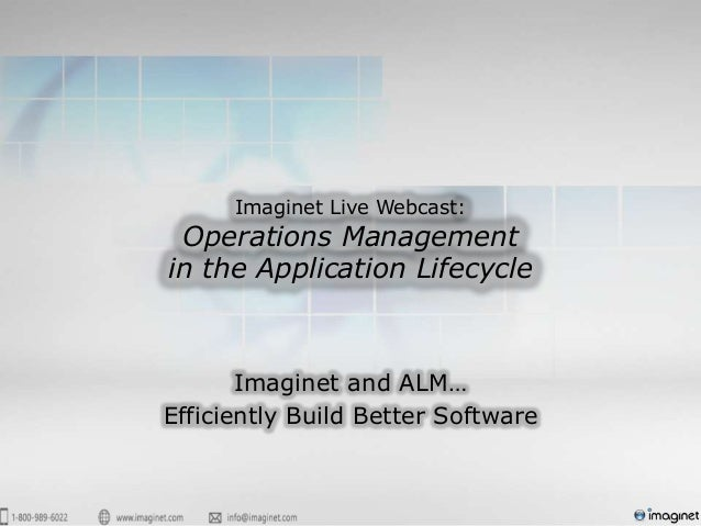 Imaginet Live Webcast: Operations Managementin the Application Lifecycle       Imaginet and ALM…Efficiently Build Better S...