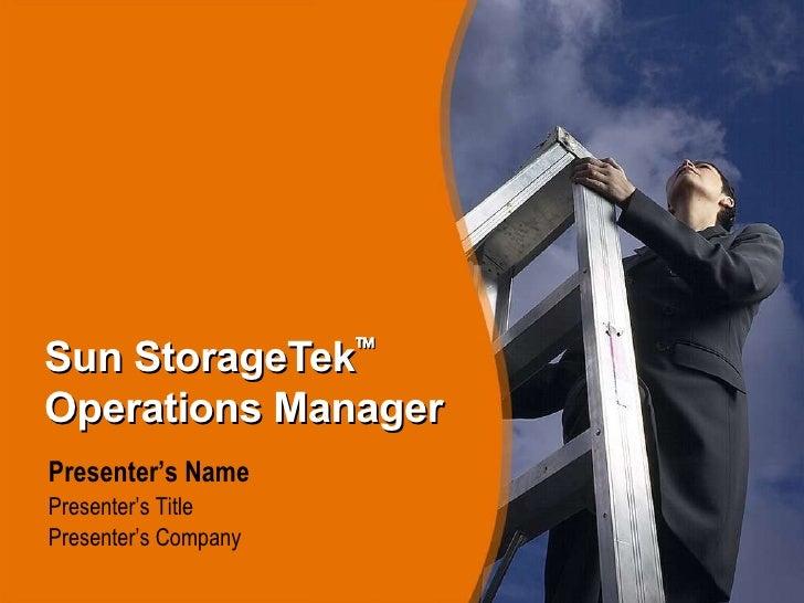 Sun StorageTek   Operations Manager <ul><li>Presenter's Name </li></ul><ul><ul><li>Presenter's Title </li></ul></ul><ul><...