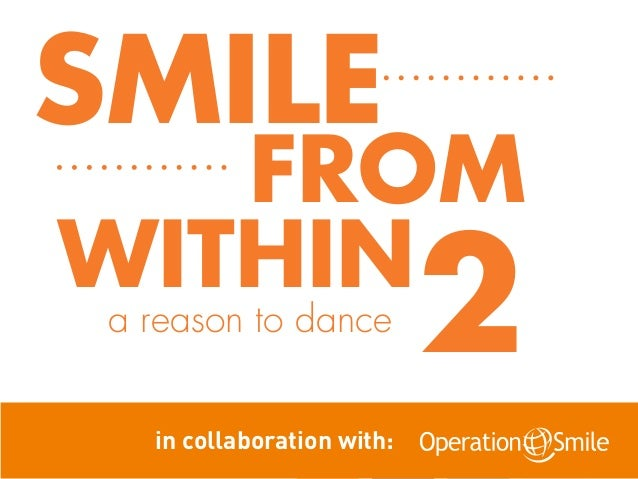 SMILE   FROMWITHIN a reason to dance                            2   in collaboration with: