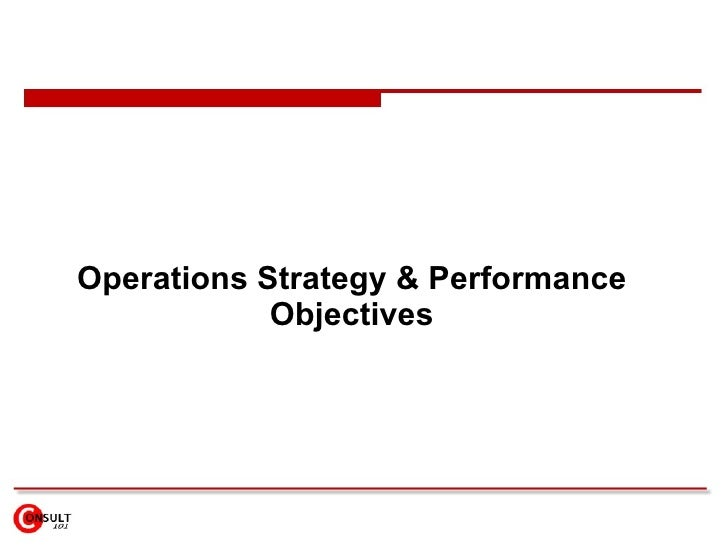 operations performance objectives analysis Accordingly, the purpose of this report is to investigate and analysis  (2004)  also states that operations performance objectives relate to the.