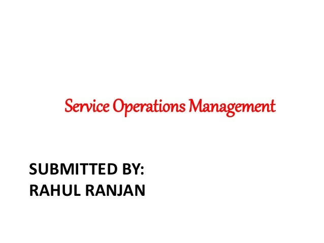 SUBMITTED BY: RAHUL RANJAN Service Operations Management