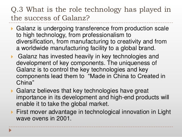 what is the role technology played in the success of galanz Integration of technology and play toys, games, and electronic media are merging into a seamless blend of entertainment, information, education, and play.