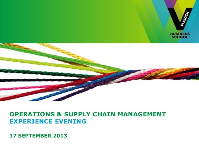 OPERATIONS & SUPPLY CHAIN MANAGEMENT EXPERIENCE EVENING 17 SEPTEMBER 2013