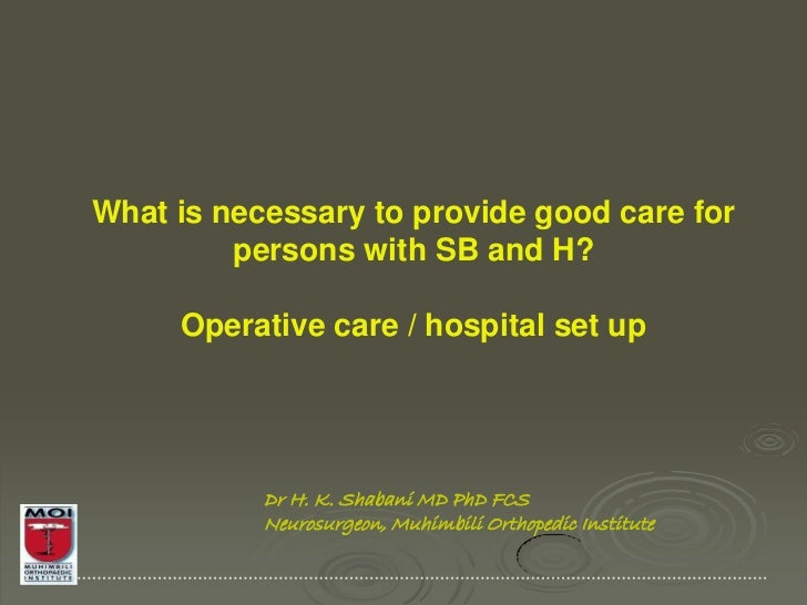 What is necessary to provide good care for         persons with SB and H?     Operative care / hospital set up           D...