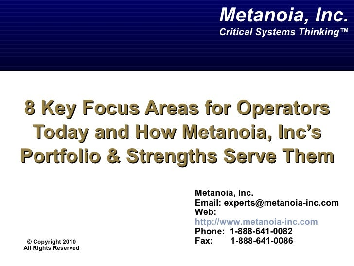 8 Key Focus Areas for Operators Today and How Metanoia, Inc's Portfolio & Strengths Serve Them Metanoia, Inc. Email: exper...