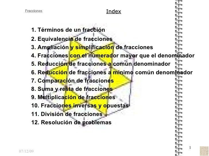 07/12/09 Index 1. Términos de un fracción 2. Equivalencia de   fracciones 3. Ampliación y simplificación de fracciones 4. ...