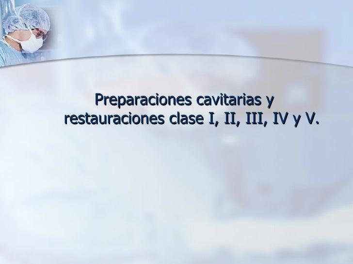 <ul><li>Preparaciones cavitarias y restauraciones clase I, II, III, IV y V. </li></ul>