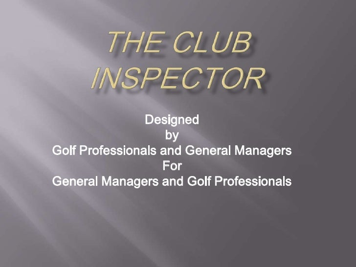 The ClubInspector<br />Designed <br />by <br />Golf Professionals and General Managers<br />For<br />General Managers and ...