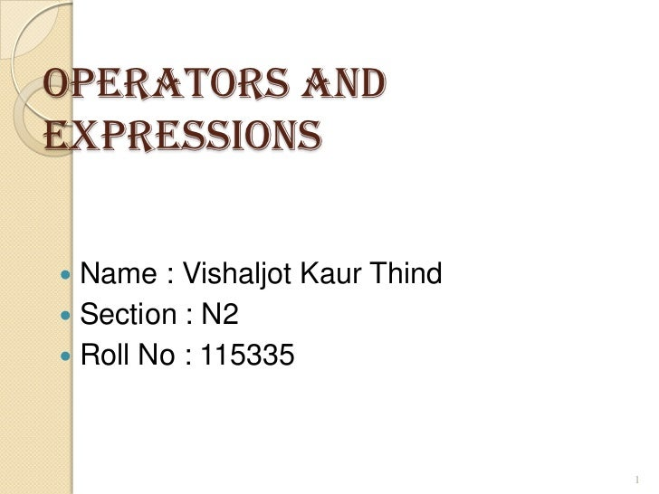 Operators andExpressions Name : Vishaljot Kaur Thind Section : N2 Roll No : 115335                                1
