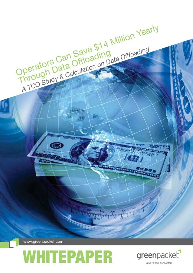 www.greenpacket.com WHITEPAPER Operators Can Save $14 Million Yearly Through Data Offloading A TCO Study & Calculation on ...