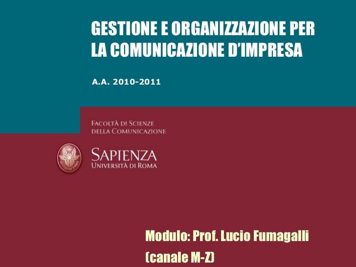 GESTIONE E ORGANIZZAZIONE PERLA COMUNICAZIONE D'IMPRESAA.A. 2010-2011          Modulo: Prof. Lucio Fumagalli          (can...