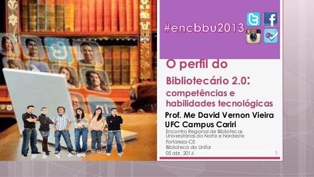 O perfil doBibliotecário 2.0:competências ehabilidades tecnológicasProf. Me David Vernon VieiraUFC Campus CaririEncontro R...