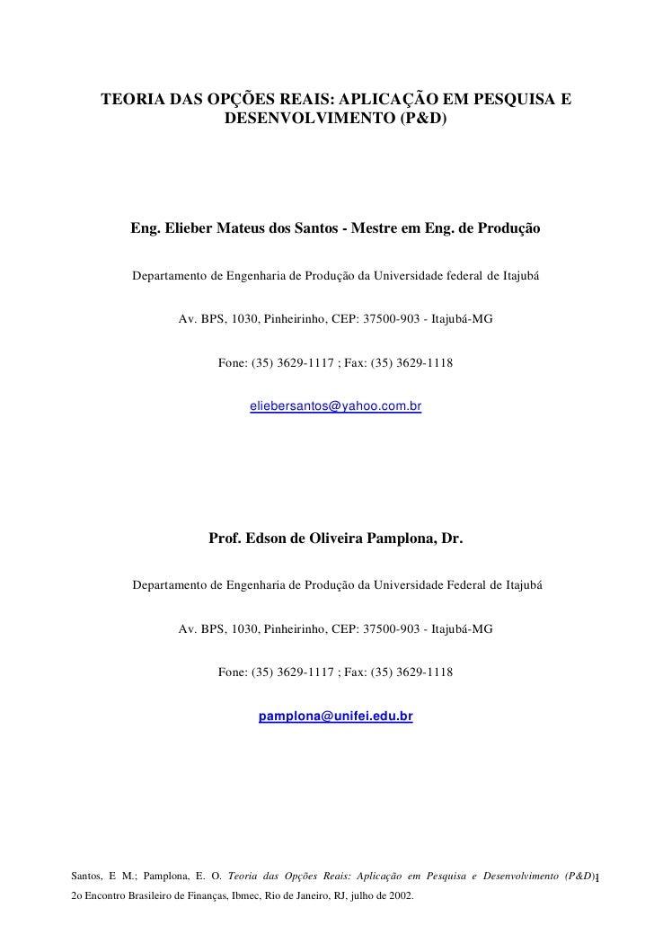 TEORIA DAS OPÇÕES REAIS: APLICAÇÃO EM PESQUISA E                   DESENVOLVIMENTO (P&D)                  Eng. Elieber Mat...