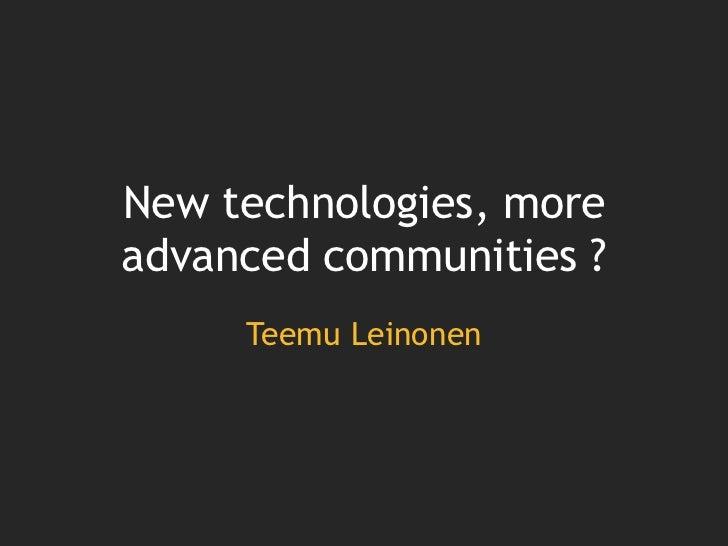 New technologies, more advanced communities ?<br />Teemu Leinonen<br />