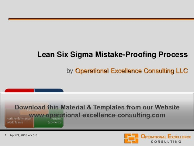 1 April 9, 2016 – v 5.0 Lean Six Sigma Mistake-Proofing Process by Operational Excellence Consulting LLC