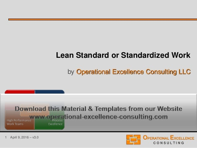 1 April 9, 2016 – v3.0 Lean Standard or Standardized Work by Operational Excellence Consulting LLC