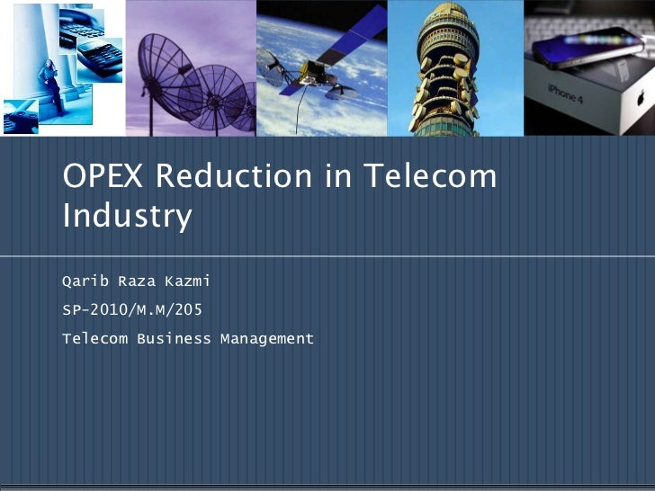 OPEX Reduction in TelecomIndustryQarib Raza KazmiSP-2010/M.M/205Telecom Business Management