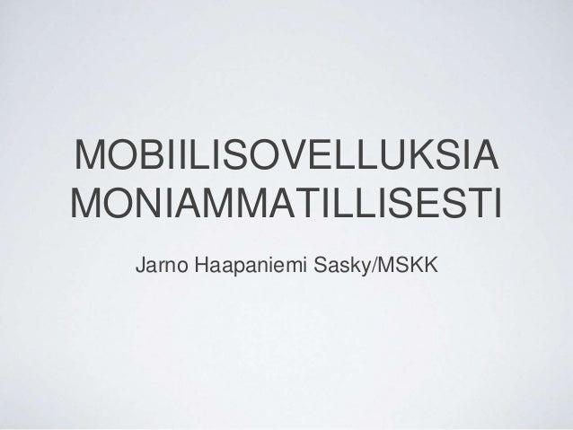 MOBIILISOVELLUKSIA MONIAMMATILLISESTI Jarno Haapaniemi Sasky/MSKK