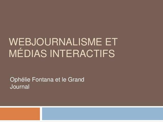 WEBJOURNALISME ET MÉDIAS INTERACTIFS Ophélie Fontana et le Grand Journal