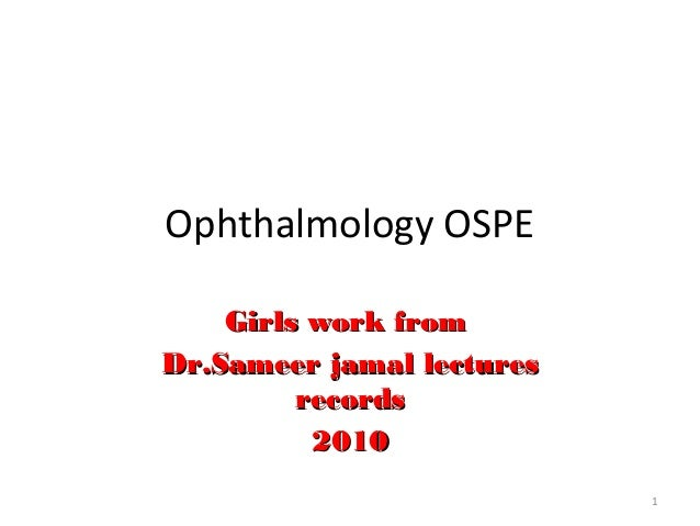Ophthalmology OSPE Girls work fromGirls work from Dr.Sameer jamal lecturesDr.Sameer jamal lectures recordsrecords 20102010...