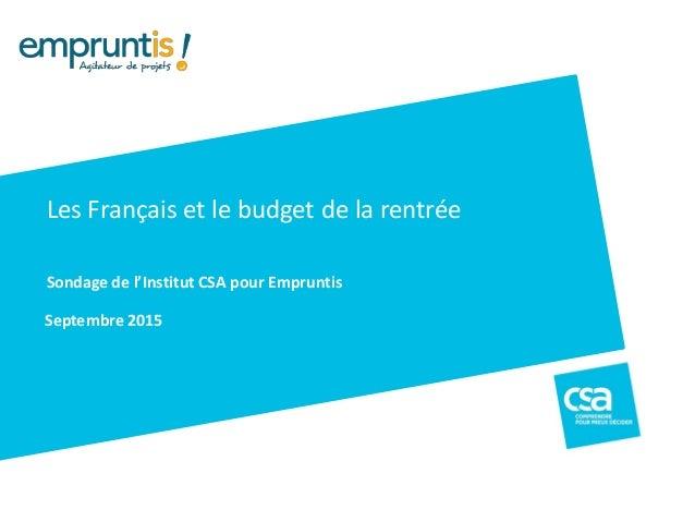 Septembre 2015 Les Français et le budget de la rentrée Sondage de l'Institut CSA pour Empruntis