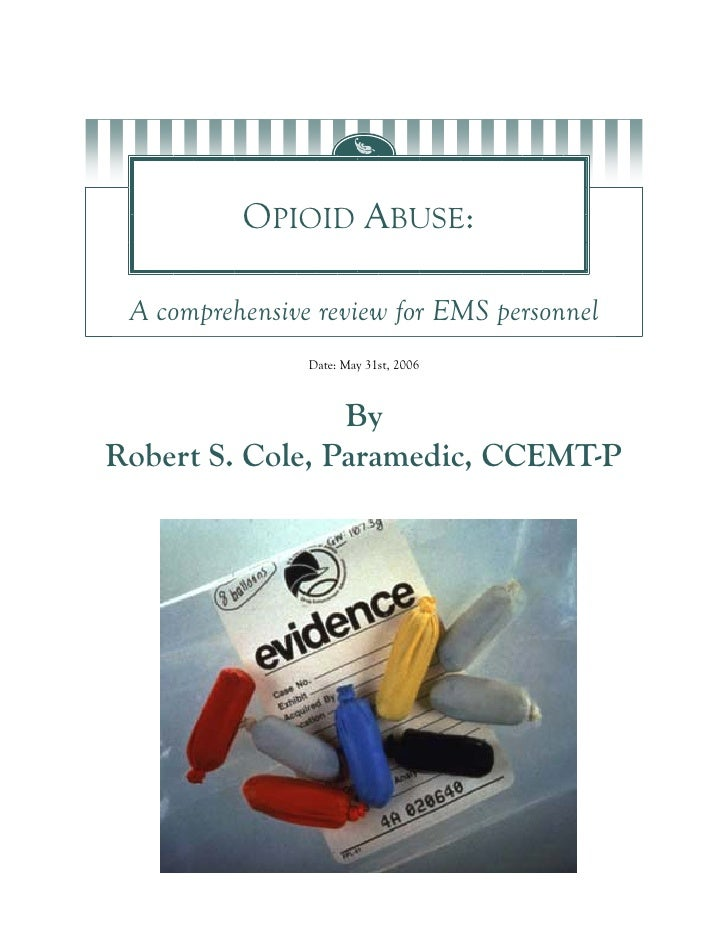 OPIOID ABUSE:   A comprehensive review for EMS personnel                 Date: May 31st, 2006                     By Rober...