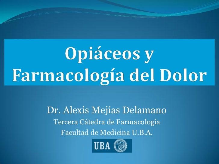 Dr. Alexis Mejías Delamano Tercera Cátedra de Farmacología   Facultad de Medicina U.B.A.