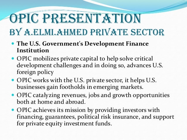 Opic presentation (The U.S. Government's Development Finance Institution)