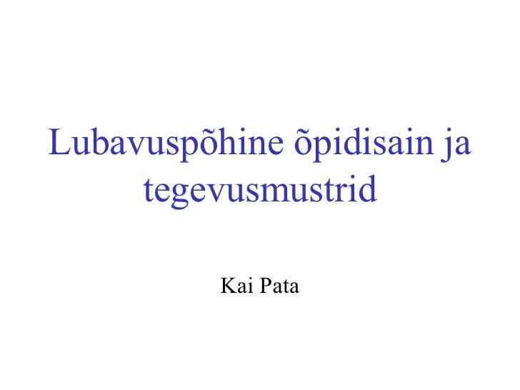 Lubavuspõhine õpidisain ja tegevusmustrid Kai Pata
