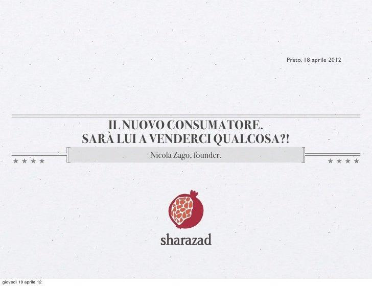 Prato, 18 aprile 2012                          IL NUOVO CONSUMATORE.                       SARÀ LUI A VENDERCI QUALCOSA?! ...