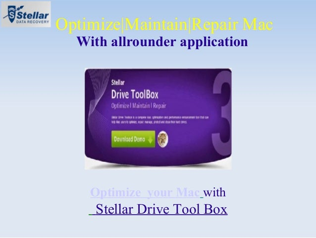 Optimize|Maintain|Repair Mac With allrounder application  Optimize your Mac with  Stellar Drive Tool Box