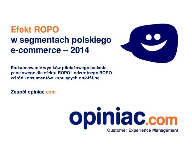 Efekt ROPO w segmentach polskiego e-commerce – 2014 Podsumowanie wyników pilotażowego badania panelowego dla efektu ROPO i...