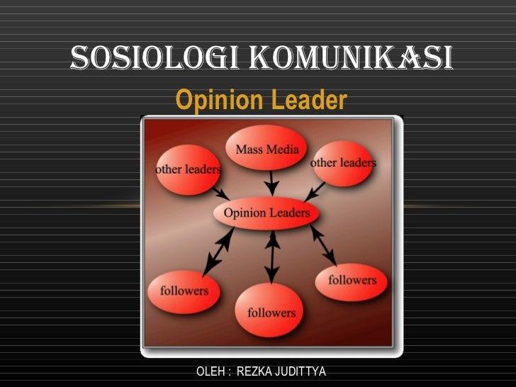 Opinion Leader (Pemuka  pendapat) SOSIOLOGI KOMUNIKASI OLEH :  REZKA JUDITTYA