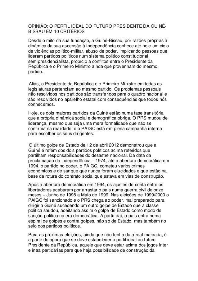 OPINIÃO: O PERFIL IDEAL DO FUTURO PRESIDENTE DA GUINÉBISSAU EM 10 CRITÉRIOS Desde o mito da sua fundação, a Guiné-Bissau, ...