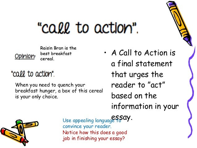 good call to action for persuasive essay Argumentative essay topics it is often a good idea to choose a topic that tends to elicit an emotional response is capital punishment a justifiable action.