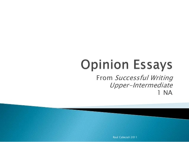 successful writing opinion essay Ielts direct question essay: success of here's a lesson for you to decide when you should and shouldn't give your opinion: http://ieltslizcom/ielts-writing.