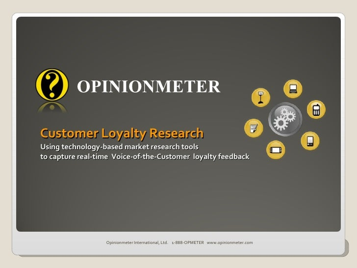 OPINIONMETER Customer Loyalty Research Using technology-based market research tools to capture real-time  Voice-of-the-Cus...