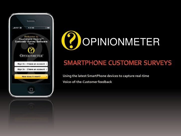 SmartPhone  Customer  Surveys<br />OPINIONMETER<br />Using the latest SmartPhone devices to capture real-time <br />Voice-...